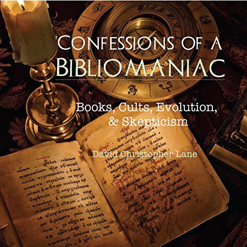 Confessions of a Bibliomaniac     Books, Cults, Evolution, and Skepticism              By:                                                                                                                                 David Christopher Lane                               Narrated by:                                                                                                                                 John Longen                      Length: 3 hrs and 36 mins     2 ratings     Overall 4.5