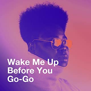 Wake Me Up Before You Go-Go