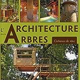 L'architecture dans les Arbres - Cabanes de reve