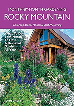 Rocky Mountain Month-By-Month Gardening  What to Do Each Month to Have A Beautiful Garden All Year - Colorado Idaho Montana Utah Wyoming