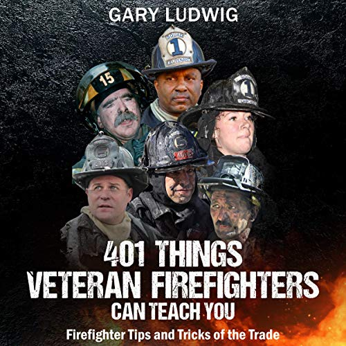401 Things Veteran Firefighters Can Teach You Audiobook By Gary Ludwig cover art