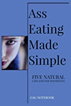 Ass Eating Made Simple Five Natural Laws For New Boyfriends Gag Notebook: Funny Fake Book Cover Notebook | Gag Gifts For Men & Women. 100 Lined Pages For Taking Notes or Journal