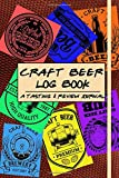 Craft Beer Log Book, A Tasting and Review Journal: A Notebook to Rate, Review and Record Information On Your Favorite Brews