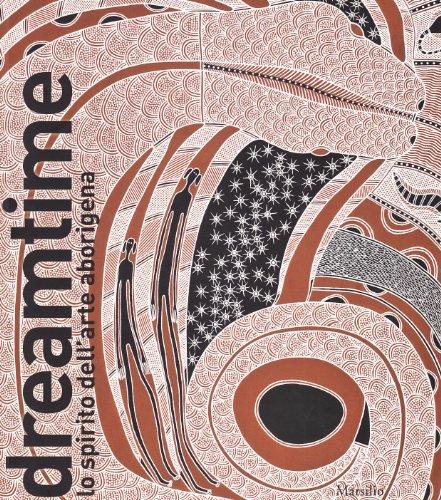 Dreamtime. Lo spirito dell'arte aborigena. Catalogo della mostra (Nuoro, 11 febbraio-28 agosto 2011). Ediz. illustrata