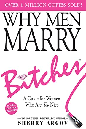 Why Men Marry Bitches: Expanded New Edition - A Guide for Women Who Are Too Nice (English Edition)
