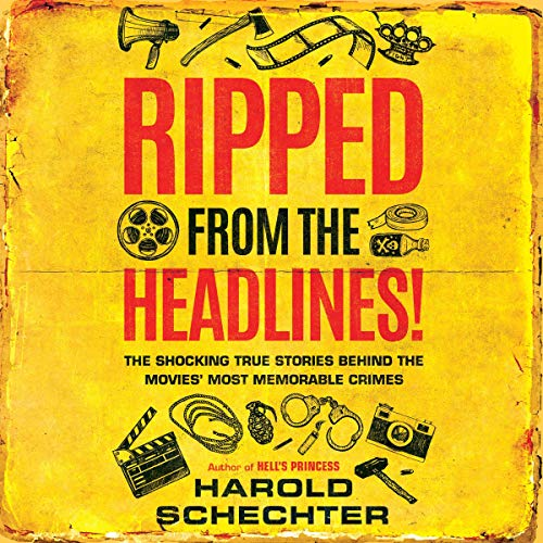 Ripped from the Headlines! Audiobook By Harold Schechter cover art