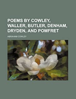 Poems by Cowley, Waller, Butler, Denham, Dryden, and Pomfret