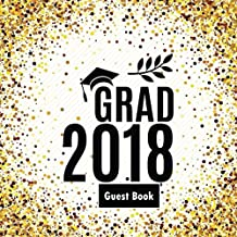Grad 2018 Guest Book: Congratulatory Message Book With Motivational Quotes And Gift Log Memory Year Book Keepsake Scrapbook For Graduates (Graduation Collections)