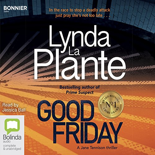 Good Friday     Jane Tennison, Book 3              By:                                                                                                                                 Lynda La Plante                               Narrated by:                                                                                                                                 Jessica Ball                      Length: 11 hrs and 9 mins     34 ratings     Overall 4.4