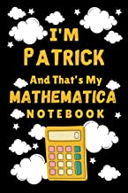I'm Patrick And That's My Mathematica Notebook: Back To School Personalized Homework Math Notebook Student Planner - Schoo...