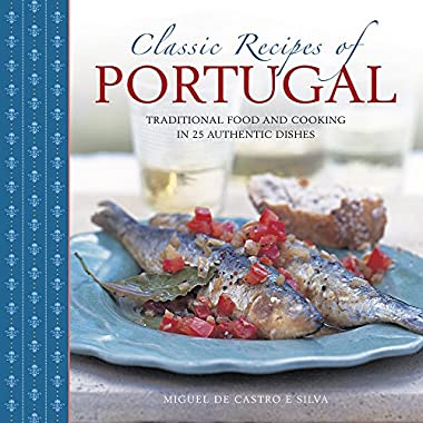 Classic Recipes of Portugal: Traditional Food And Cooking In 25 Authentic Dishes