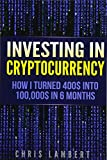 Chris Lambert: Investing in Cryptocurrency - How I Turned $400 into $100,000 by Trading Cryprocurrency in 6 months