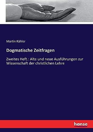 Dogmatische Zeitfragen: Zweites Heft.: Alte und neue Ausführungen zur Wissenschaft der christlichen Lehre