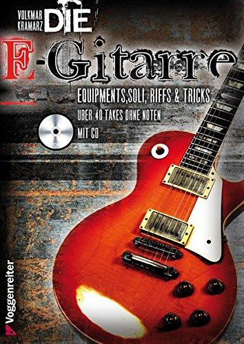 Die E-Gitarre: Equipments, Soli, Riffs und Tricks. Mit über 40 Takes zum Mitspielen auf CD, darunter Songs von Deep Purple, Nirvana, Led Zeppelin, Gary Moore, Rolling Stones u. v. a