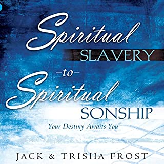 Spiritual Slavery to Spiritual Sonship     Your Destiny Awaits You              By:                                                                                                                                 Trisha Frost,                                                                                        Jack Frost                               Narrated by:                                                                                                                                 William Crockett                      Length: 8 hrs and 48 mins     1 rating     Overall 5.0