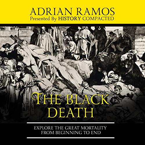 The Black Death: Explore the Great Mortality from Beginning to End cover art