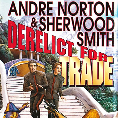 Derelict for Trade                   By:                                                                                                                                 Andre Norton,                                                                                        Sherwood Smith                               Narrated by:                                                                                                                                 Steven Menasche                      Length: 10 hrs and 7 mins     9 ratings     Overall 4.4