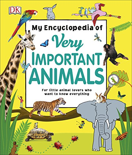 My Encyclopedia of Very Important Animals: For Little Animal Lovers Who Want to Know Everything (My Very Important Encyclopedias)