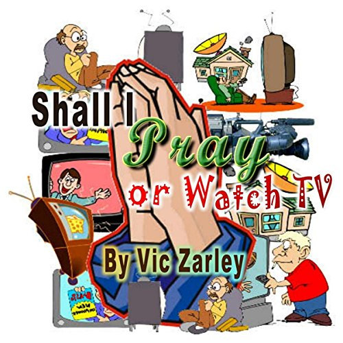 Shall I Pray or Watch TV? audiobook cover art