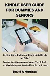 KINDLE USER GUIDE FOR DUMMIES AND SENIORS: Getting Started with your Kindle (A Guide Like No Other) Troubleshooting common...