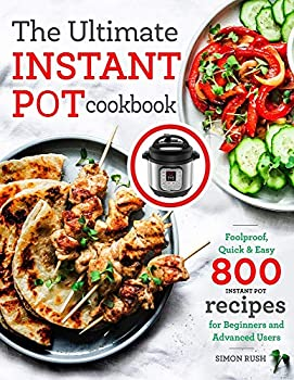The Ultimate Instant Pot cookbook  Foolproof Quick & Easy 800 Instant Pot Recipes for Beginners and Advanced Users  Pressure Cooker Recipes