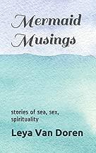 Mermaid Musings: stories of sea, sex, spirituality