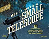 See It with a Small Telescope: 101 Cosmic Wonders Including Planets, Moons, Comets