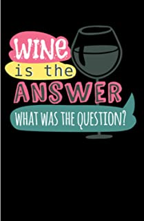 """Wine Is The Answer What Was The Question: 120 Wide Lined Pages - 6"""" x 9"""" - Planner, Journal, Notebook, Composition Book, D..."""