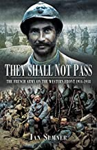 They Shall Not Pass: The French Army on the Western Front 1914-1918