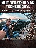 Auf der Spur von Tschernobyl: Erkundung nach der Apokalypse [OV]