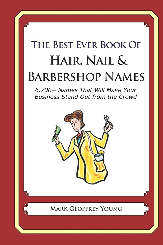 些細一人で医師The Best Ever Book of Hair, Nail & Barbershop Names: 6,700+ Names That Will Make Your Business Stand Out from the Crowd