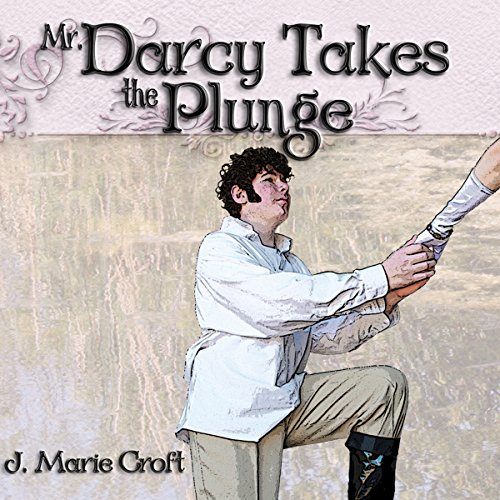 Mr. Darcy Takes the Plunge Audiobook By J. Marie Croft cover art