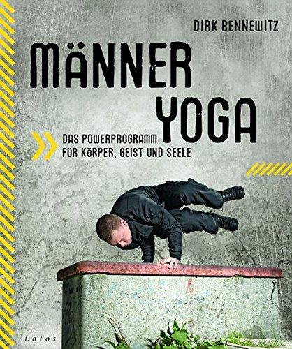 Männeryoga: Das Powerprogramm für Körper, Geist und Seele