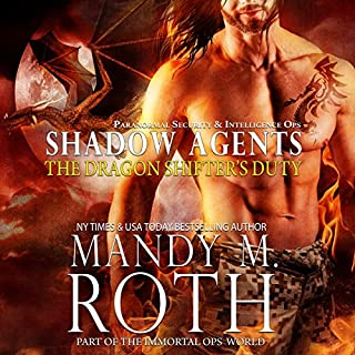 The Dragon Shifter's Duty: Part of the Immortal Ops World     Shadow Agents/PSI-Ops Book 2              Written by:                                                                                                                                 Mandy M. Roth                               Narrated by:                                                                                                                                 D. C. Cole                      Length: 4 hrs and 49 mins     1 rating     Overall 5.0