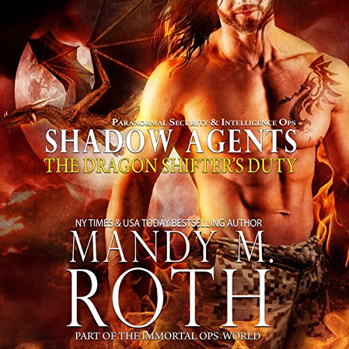 The Dragon Shifter's Duty: Part of the Immortal Ops World     Shadow Agents/PSI-Ops Book 2              By:                                                                                                                                 Mandy M. Roth                               Narrated by:                                                                                                                                 D. C. Cole                      Length: 4 hrs and 49 mins     39 ratings     Overall 4.8