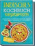 Libro de cocina indio vegetariano: las recetas vegetarianas más sabrosas de la cocina india para tu viaje de descubrimiento culinario – incluye chutneys