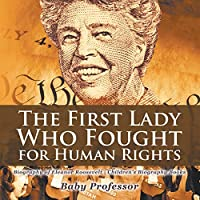 The First Lady Who Fought for Human Rights - Biography of Eleanor Roosevelt - Children's Biography Books