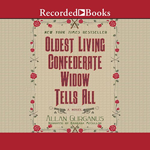 Oldest Living Confederate Widow Tells All                   By:                                                                                                                                 Allan Gurganus                               Narrated by:                                                                                                                                 Barbara McCulloh                      Length: 49 hrs and 54 mins     13 ratings     Overall 3.9