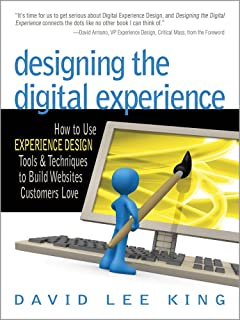 Designing the Digital Experience: How to Use Experience Design Tools & Techniques to Build Web Sites Customers Love (English Edition)