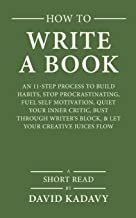 How to Write a Book: An 11-Step Process to Build Habits, Stop Procrastinating, Fuel Self-Motivation, Quiet Your Inner Critic, Bust Through Writer's Block, & Let Your Creative Juices Flow (Short Read)