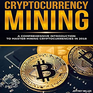 Cryptocurrency Mining: A Comprehensive Introduction to Master Mining Cryptocurrencies in 2018                   By:                                                                                                                                 Jeffrey Miller                               Narrated by:                                                                                                                                 J. Michaels                      Length: 1 hr and 52 mins     14 ratings     Overall 4.4