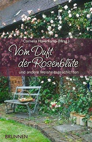 Vom Duft der Rosenblüte: Und andere Weisheitsgeschichten