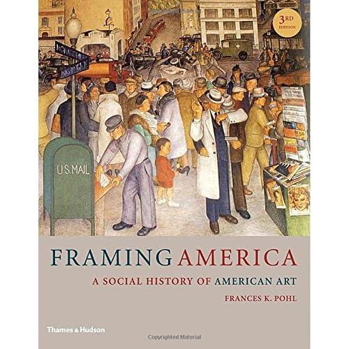 Framing America: A Social History of American Art (Third Edition)