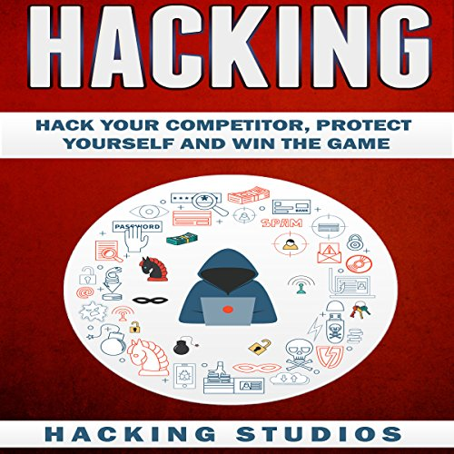 Hacking: Hack Your Competitor, Protect Yourself and Win The Game audiobook cover art