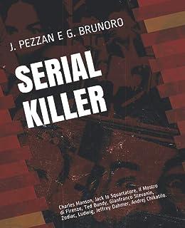 Serial Killer: Charles Manson, Jack lo Squartatore, Il Mostro di Firenze, Ted Bundy, Gianfranco Stevanin, Zodiac, Ludwig, ...