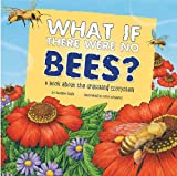 What If There Were No Bees?: a Book About the Grassland Ecosystem (Food Chain Reactions) bee pollens May, 2021