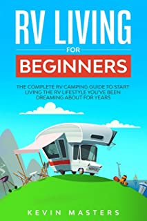 RV Living for Beginners: The Complete RV Camping Guide to Start Living the RV Lifestyle You've Been Dreaming About for Years