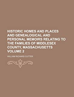 Historic Homes and Places and Genealogical and Personal Memoirs Relating to the Families of Middlesex County, Massachusett...