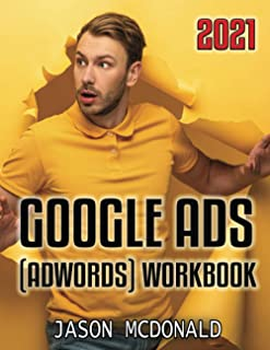 Google Ads (AdWords) Workbook: Advertising on Google Ads, YouTube, & The Display Network (Teacher's Edition)