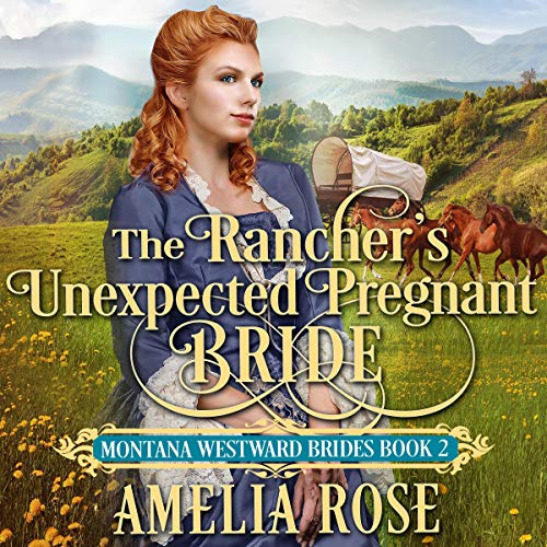 The Rancher's Unexpected Pregnant Bride: Historical Western Mail Order Bride Romance audiobook cover art